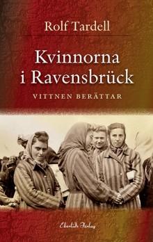 Ny bok: Kvinnorna i Ravensbrück - vittnen berättar av Rolf Tardell