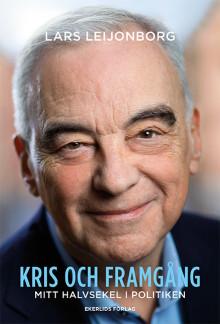 Ny bok: Kris och framgång - mitt halvsekel i politiken av Lars Leijonborg