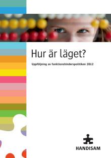 Hur är läget? Uppföljning av funktionshinderspolitiken 2012. Utkomstår: 2012. Pdf-format.