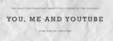 Du, jag & YouTube: Premiär för Sveriges och Europas första dokumentär om YouTubers
