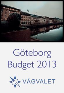 Vägvalets förslag till budget 2013 för Göteborg Stad och motion om att återinföra en normal budgethantering