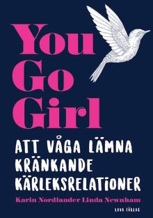 En på riktigt viktig handbok - You Go Girl: att våga lämna kränkande relationer!
