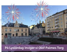 Nu invigs ännu en härlig mötesplats i Stenstan – Olof Palmes Torg – i samband med Lyslördag (21/11)