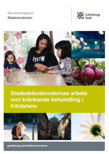 Rapport – Granskning av stadsdelsnämndernas arbete mot kränkande behandling i fritidshem