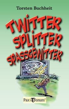 Buchneuerscheinung: Twitter, Splitter, Spaßgewitter - Kurze Tweets gegen lange Gesichter