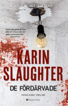 """Äntligen kommer """"De fördärvade"""" av internationella succéförfattaren Karin Slaughter ut på svenska!"""