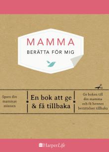 """""""Mamma - berätta för mig"""" - den internationella succéboken som hjälper dig att skriva ner och fånga din mammas historia"""