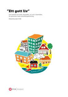 """Rapporten """"Ett gott liv"""". Om bostad och stöd i bostaden för personer med utvecklingsstörning"""