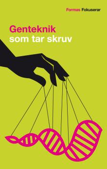 Genteknik som tar skruv. Ny pocketbok från Forskningsrådet Formas.