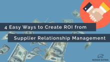 4 Easy Ways to create ROI from Supplier Relationship Management!