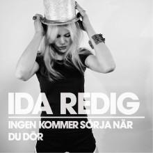 IDA REDIG - INGEN KOMMER SÖRJA NÄR DU DÖR