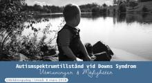 """PÅMINNELSE: Anmäl er till informationsdag i Umeå den 6e mars - """"Autism vid Downs Syndrom"""""""