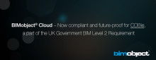 BIMobject® Cloud – Now compliant and future-proof for COBie, a part of the UK Government BIM Level 2 Requirement