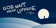God natt, herr Luffare på Oktoberteatern