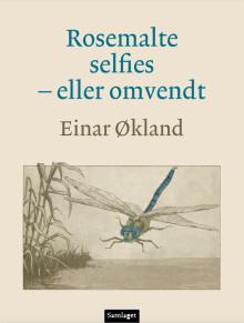 """Einar Økland ute med ny, vital diktsamling; """"Rosemalte selfies - og omvendt"""""""