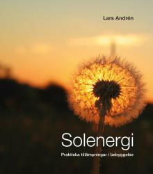 Solenergi – Praktiska tillämpningar i bebyggelse - ny utgåva