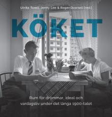 Ny bok om köket som rum för drömmar, ideal och vardagsliv från Nordiska museet