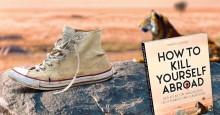 How to Kill Yourself Abroad – Der Atlas für Waghalsige, Leichtsinnige und Lebensmüde