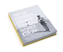 Att se världen. Svensk fotografi under 175 år – Ny omfattande bok om tekniken som styrt fotografin