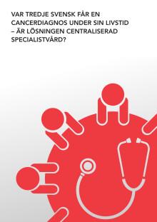 Var tredje svensk får en cancerdiagnos under sin livstid – är lösningen centraliserad specialistvård?