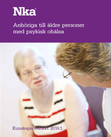 Ny kunskapsöversikt från Nka: Anhöriga till äldre personer med psykisk ohälsa