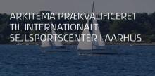 Arkitema prækvalificeret til internationalt sejlsportscenter i Aarhus