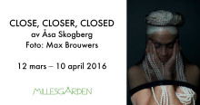 ​CLOSE, CLOSER, CLOSED. av Åsa Skogberg                                    12 mars – 10 april 2016