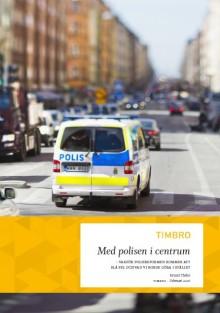 Med polisen i centrum – varför polisreformen kommer att slå fel och vad vi borde göra i stället