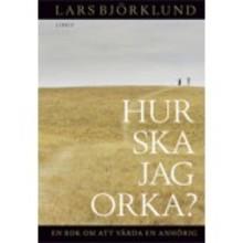 Lars Björklund skriver för anhörigvårdare: Hur ska jag orka?