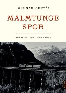 """Gunnar Grytås aktuell med """"Malmtunge spor - Historia om Ofotbanen"""""""