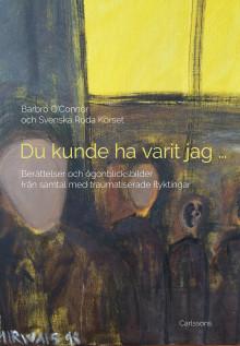 Ny bok: Du kunde ha varit jag. Berättelser och ögonblicksbilder från samtal med traumatiserade flyktingar