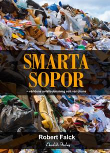 Ny bok: Smarta sopor - världens avfallsutmaning och vår chans av Robert Falck