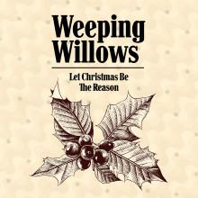 """Starta julfirandet med Weeping Willows nya julsingel """"Let Christmas Be The Reason""""."""