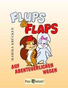 Pax et Bonum  Verlag, Buchneuerscheinung: Flups und Flaps - Auf Abenteuerlichen Wegen