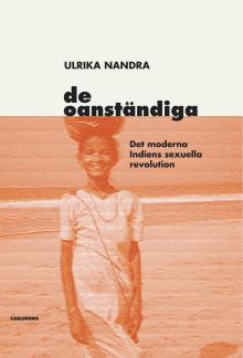 Ny bok: De oanständiga. Det moderna Indiens sexuella revolution