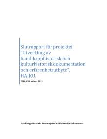 """Slutrapport för projektet """"Utveckling av handikapphistorisk och kulturhistorisk dokumentation och erfarenhetsutbyte"""", HAIKU. Oktober 2013"""