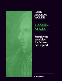 Lasse-Maja. Stortjuven som blev författare och legend. Ny bok!