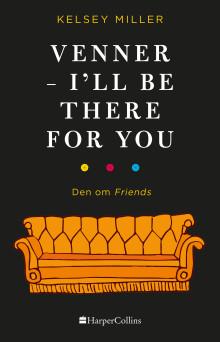 Nyhed på vej fra HarperCollins:  VENNER – I'll be there for you!
