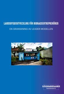 Landsbygdsutveckling för bidragsentreprenörer - en granskning av Leader-modellen
