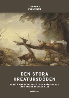 Den stora kreatursdöden. Kampen mot boskapspest och mjältbrand i 1700-talets svenska rike. Ny bok!