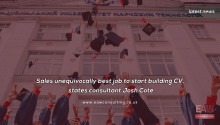 Sales unequivocally best job to start building CV, states consultant Josh Cote