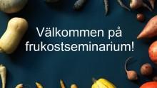 """Frukostseminarium den 12 november """"Vad krävs för att svenskarna ska äta mer klimatsmart?"""
