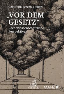 """Neu bei MANZ: """"Vor dem Gesetz"""" - Rechtswissenschaftliche Perspektiven zu Franz Kafkas """"Türhüterlegende"""""""