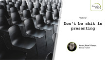 Webinar: Don't be shit in Presenting!
