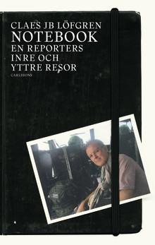 Notebook. En reporters inre och yttre resor. Ny bok!