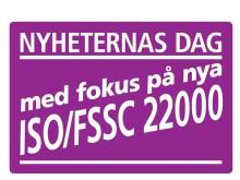Nyheternas dag - fokus på nya ISO/FSSC 22000