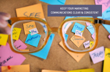 Make sure your marketing communications are clear and consistent