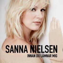 """Sanna Nielsen - """"Innan du lämnar mig"""""""