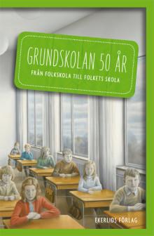 Ny bok: Grundskolan 50 år - från folkskola till folkets skola