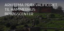 Arkitema prækvalificeret til Hammershus Besøgscenter
